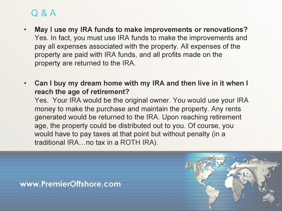 Can I buy my dream home with my IRA and then live in it when I reach the age of retirement? Yes. Your IRA would be the original owner.