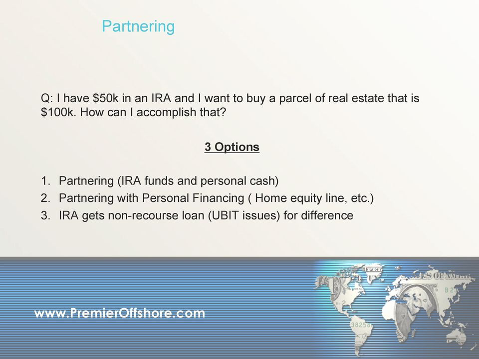 Partnering (IRA funds and personal cash) 2.