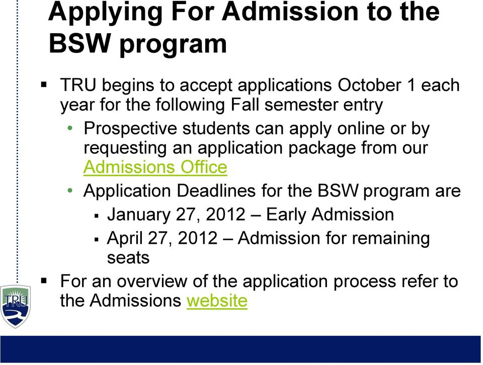 from our Admissions Office Application Deadlines for the BSW program are January 27, 2012 Early Admission