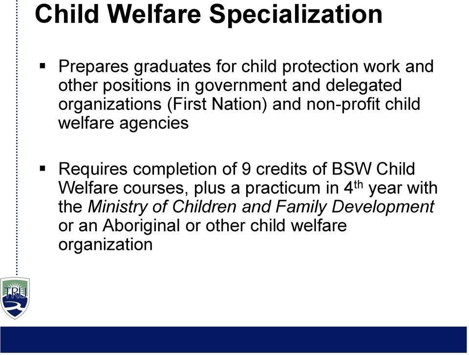 Requires completion of 9 credits of BSW Child Welfare courses, plus a practicum in 4 th year