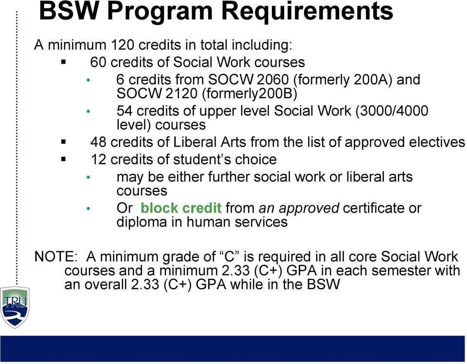 student s choice may be either further social work or liberal arts courses Or block credit from an approved certificate or diploma in human services NOTE: