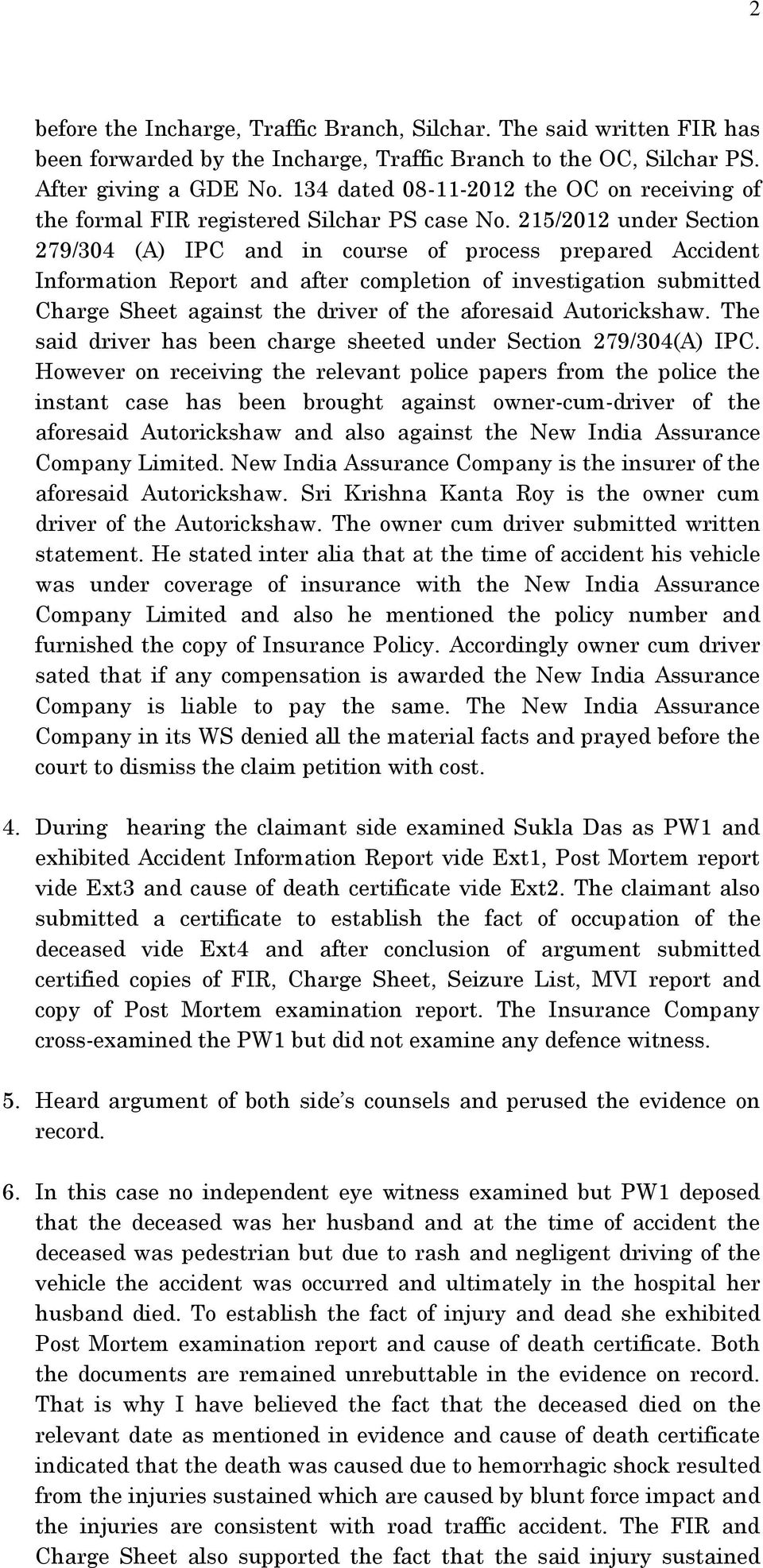215/2012 under Section 279/304 (A) IPC and in course of process prepared Accident Information Report and after completion of investigation submitted Charge Sheet against the driver of the aforesaid