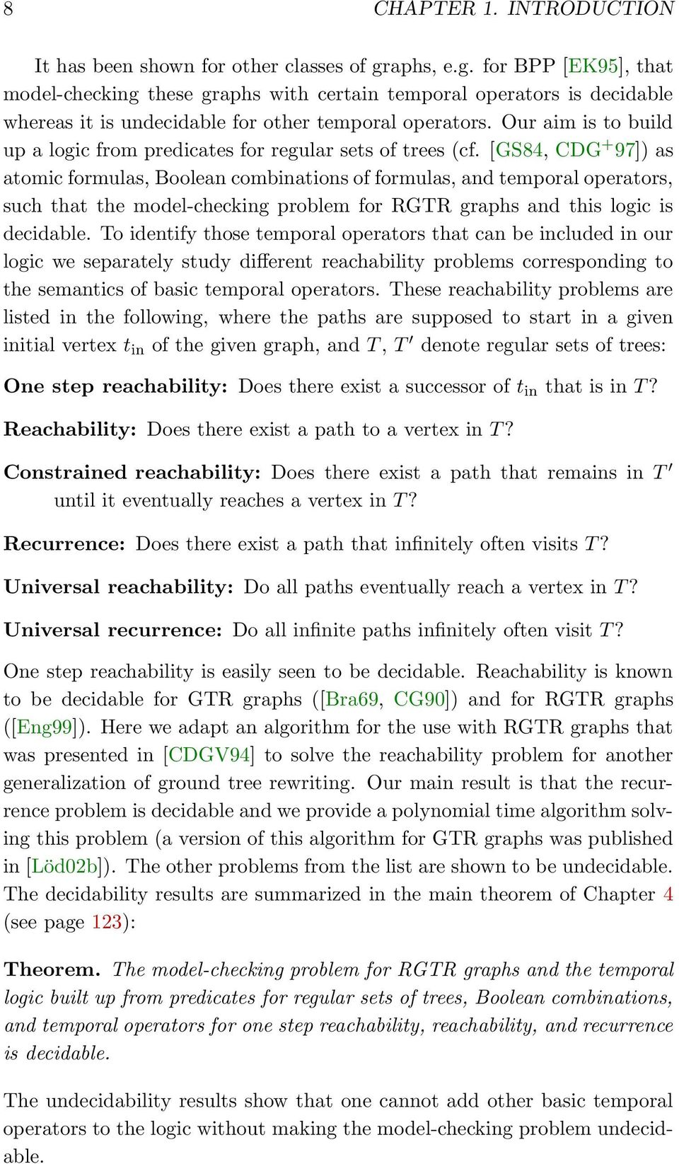 such that the model-checking problem for GT graphs and this logic is decidable To identify those temporal operators that can be included in our logic we separately study different reachability