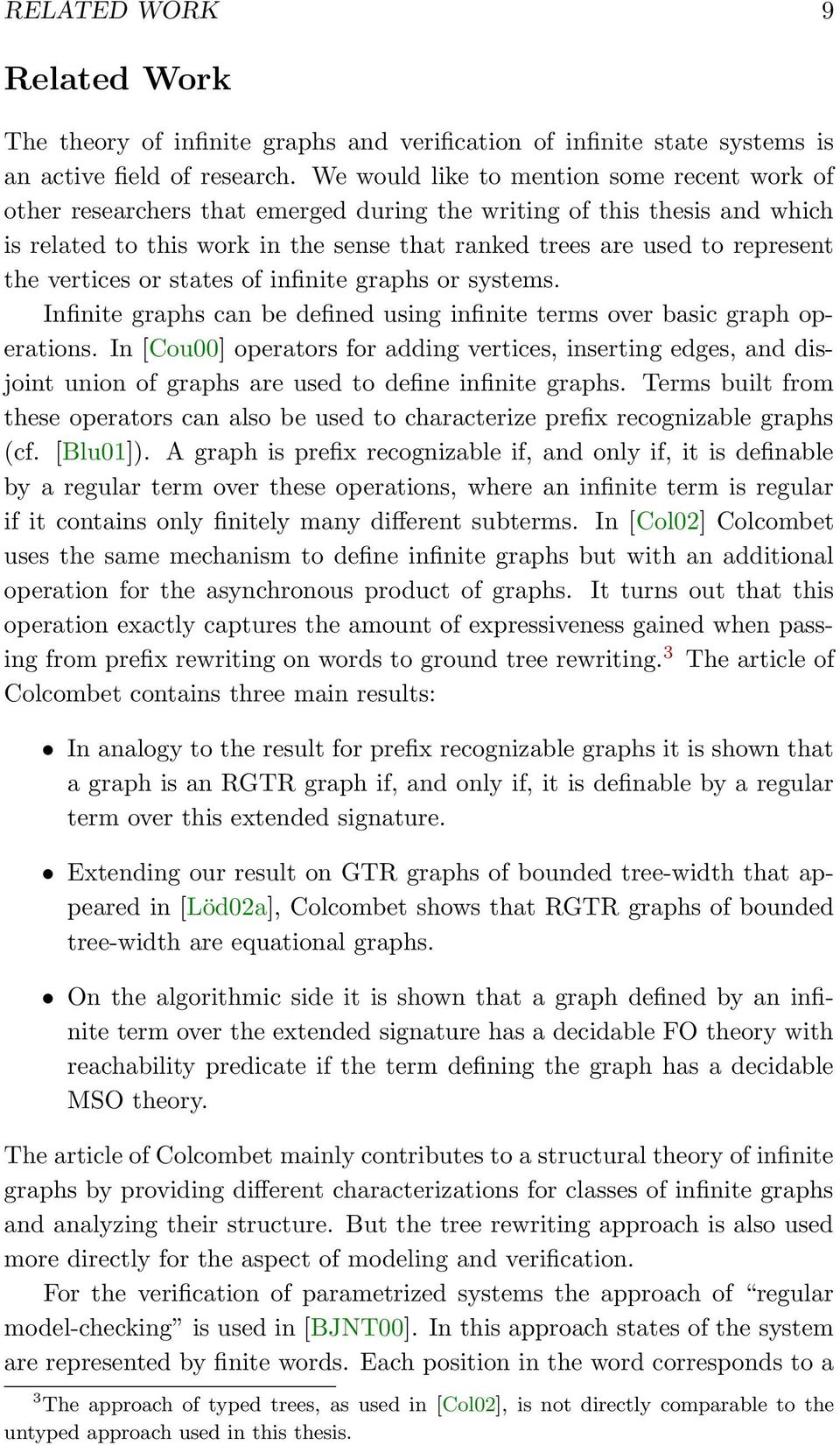 can be defined using infinite terms over basic graph operations In [Cou00] operators for adding vertices, inserting edges, and disjoint union of graphs are used to define infinite graphs Terms built