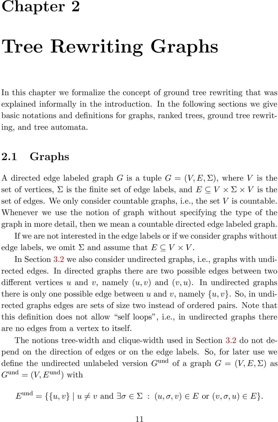 set of edge labels, and E V Σ V is the set of edges We only consider countable graphs, ie, the set V is countable Whenever we use the notion of graph without specifying the type of the graph in more