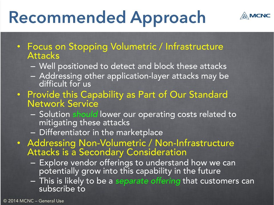 related to mitigating these attacks Differentiator in the marketplace Addressing Non-Volumetric / Non-Infrastructure Attacks is a Secondary Consideration