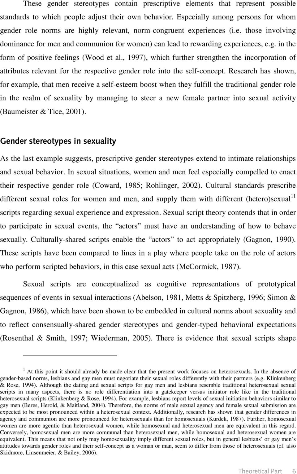 g. in the form of positive feelings (Wood et al., 1997), which further strengthen the incorporation of attributes relevant for the respective gender role into the self-concept.