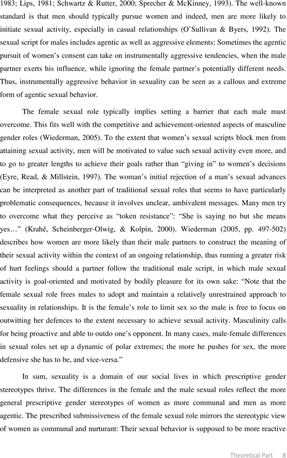 The sexual script for males includes agentic as well as aggressive elements: Sometimes the agentic pursuit of women s consent can take on instrumentally aggressive tendencies, when the male partner