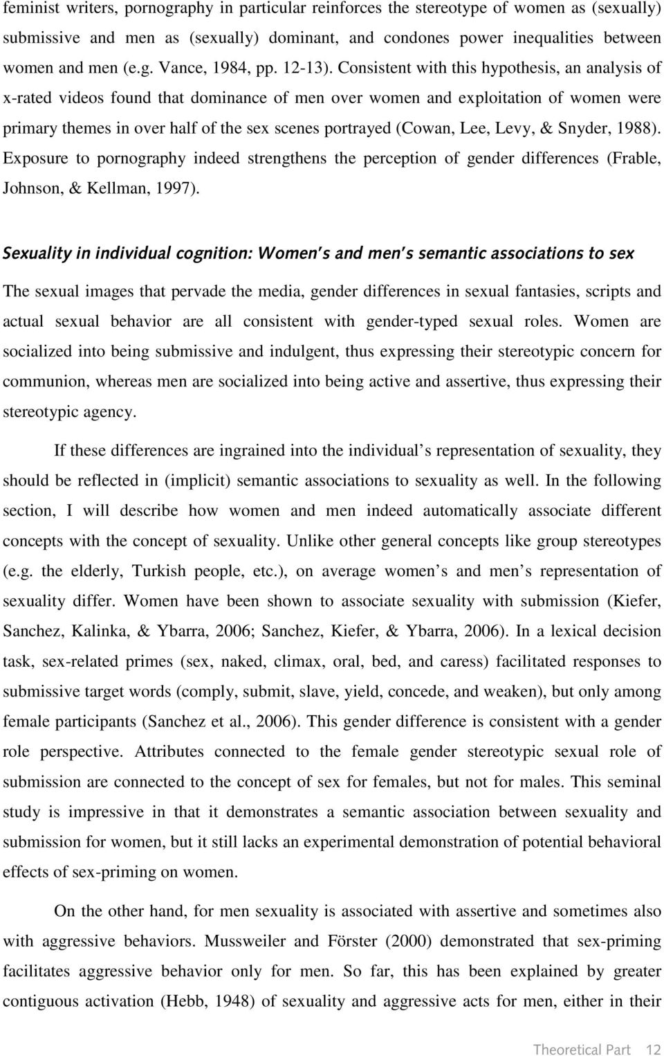 Consistent with this hypothesis, an analysis of x-rated videos found that dominance of men over women and exploitation of women were primary themes in over half of the sex scenes portrayed (Cowan,