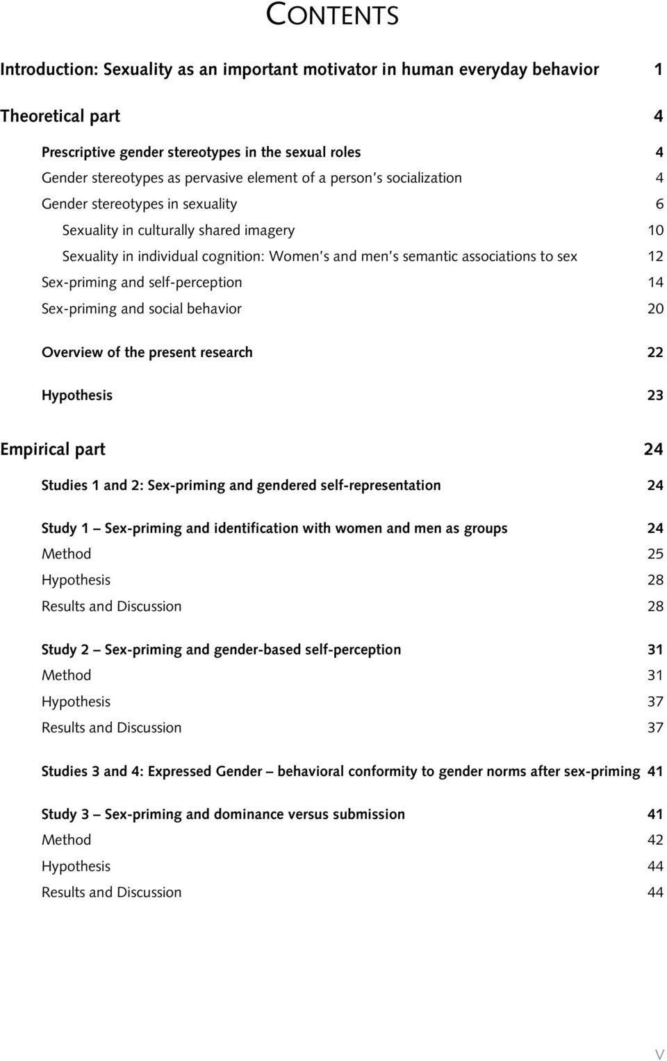 Sex-priming and self-perception 14 Sex-priming and social behavior 20 Overview of the present research 22 Hypothesis 23 Empirical part 24 Studies 1 and 2: Sex-priming and gendered self-representation