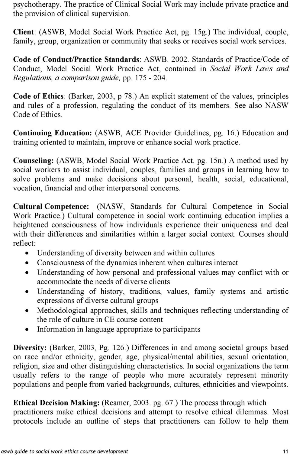 Standards of Practice/Code of Conduct, Model Social Work Practice Act, contained in Social Work Laws and Regulations, a comparison guide, pp. 175-204. Code of Ethics: (Barker, 2003, p 78.