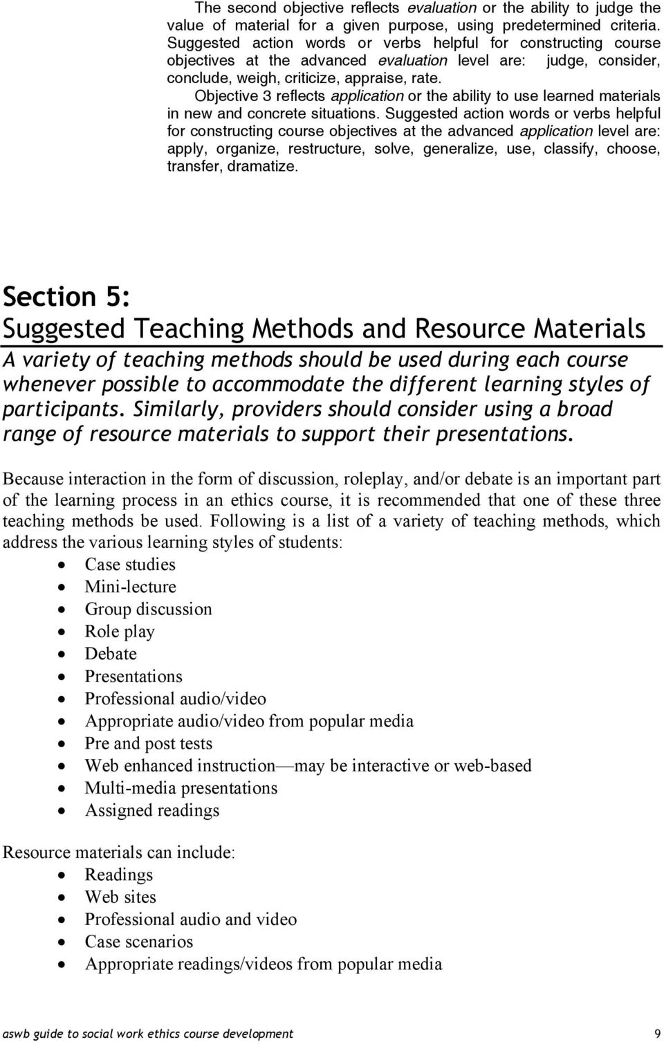 Objective 3 reflects application or the ability to use learned materials in new and concrete situations.