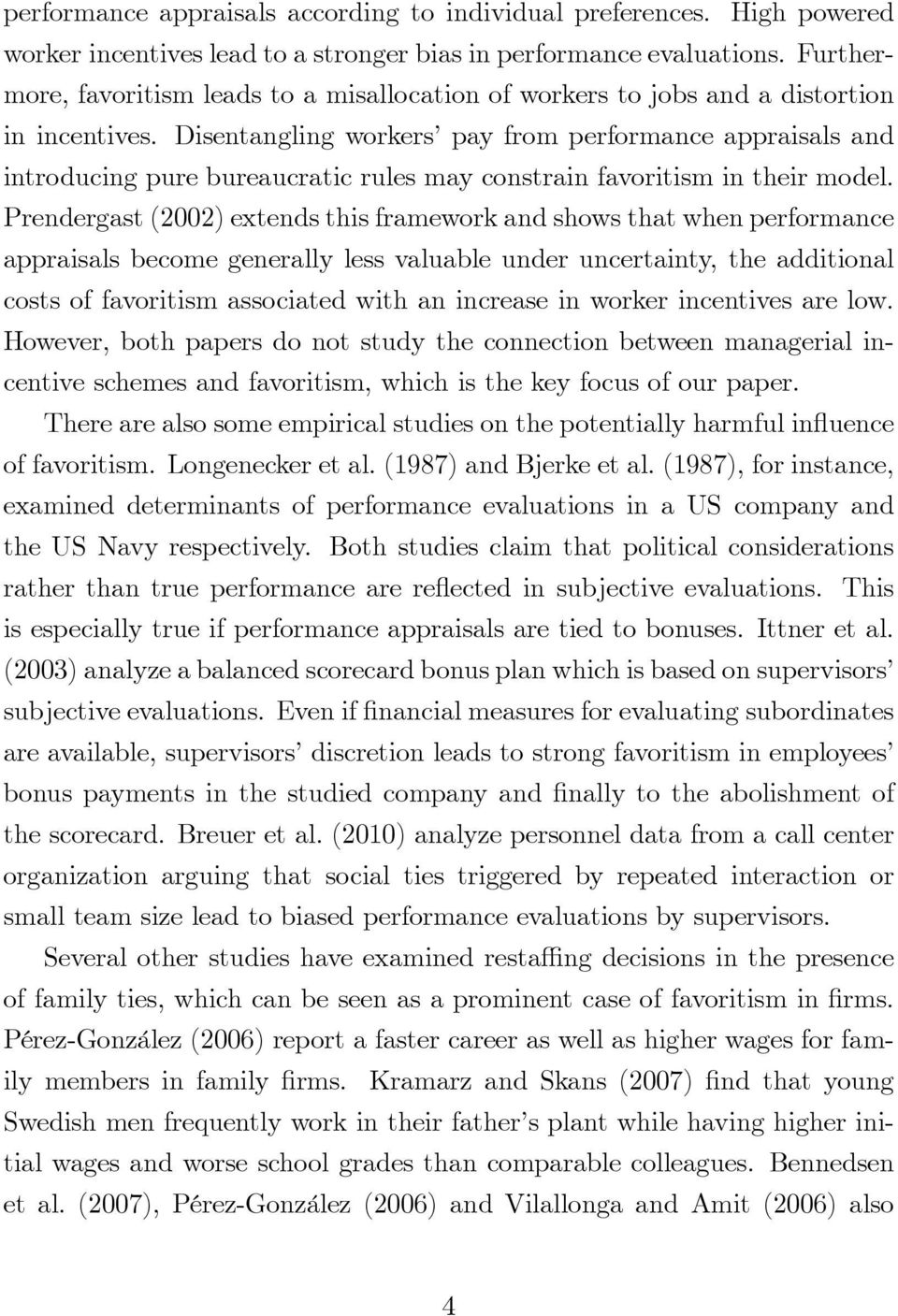 Disentangling workers pay from performance appraisals and introducing pure bureaucratic rules may constrain favoritism in their model.