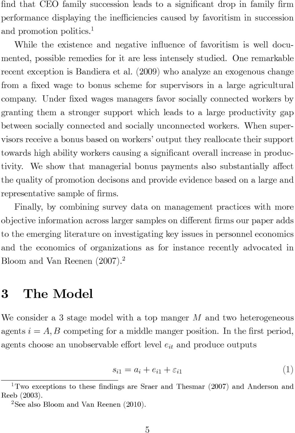 (2009) who analyze an exogenous change from a xed wage to bonus scheme for supervisors in a large agricultural company.