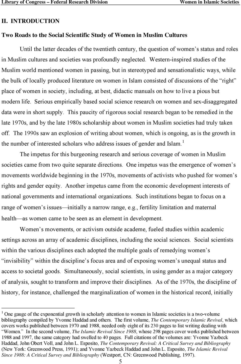 Western-inspired studies of the Muslim world mentioned women in passing, but in stereotyped and sensationalistic ways, while the bulk of locally produced literature on women in Islam consisted of