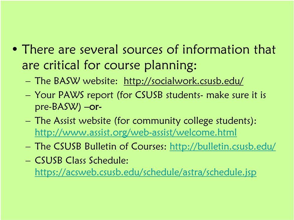 edu/ Your PAWS report (for CSUSB students- make sure it is pre-basw) or- The Assist website (for community