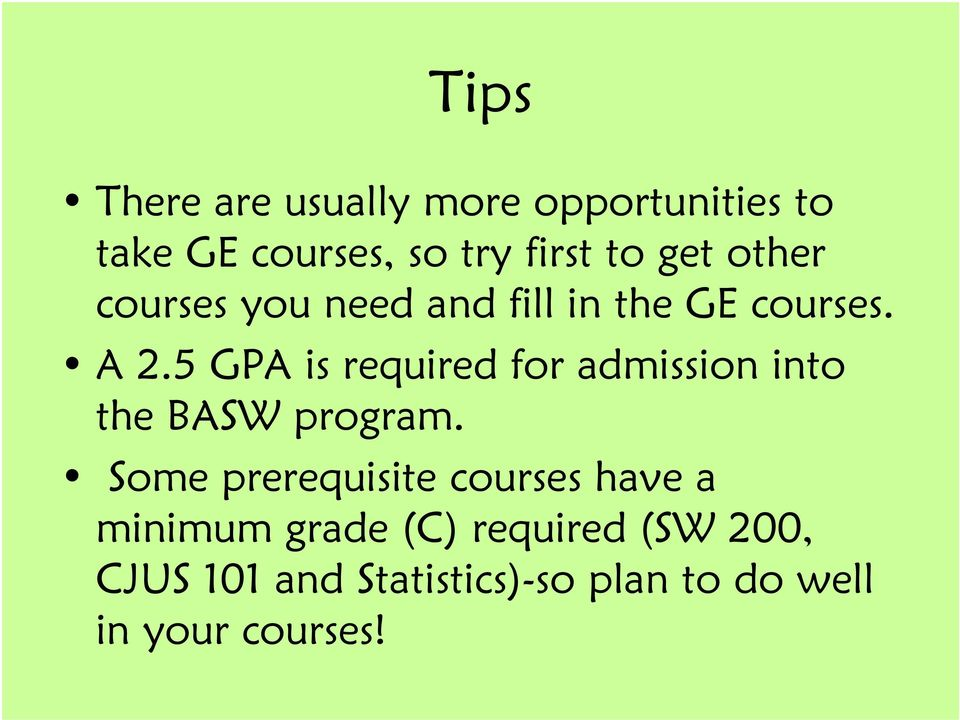 5 GPA is required for admission into the BASW program.