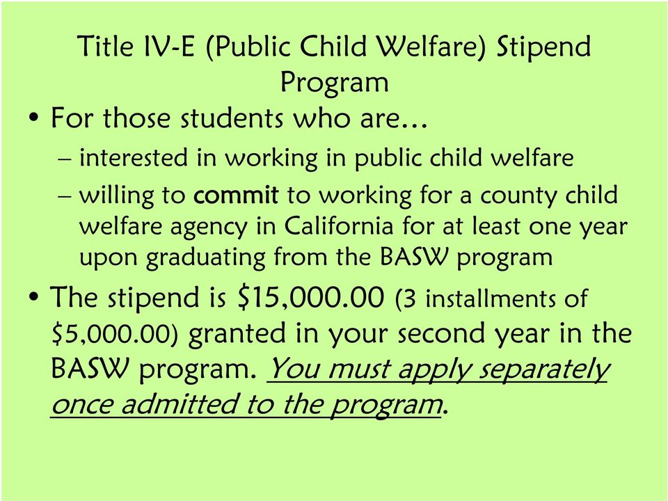 least one year upon graduating from the BASW program The stipend is $15,000.00 (3 installments of $5,000.