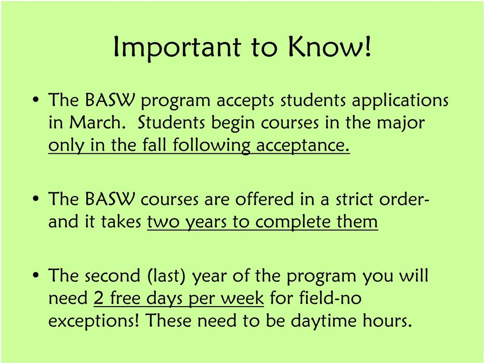 The BASW courses are offered in a strict orderand it takes two years to complete them The