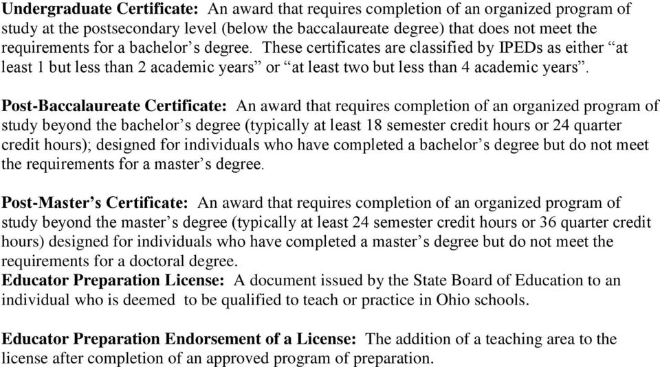 Post-Baccalaureate Certificate: An award that requires completion of an organized program of study beyond the bachelor s degree (typically at least 18 semester credit hours or 24 quarter credit