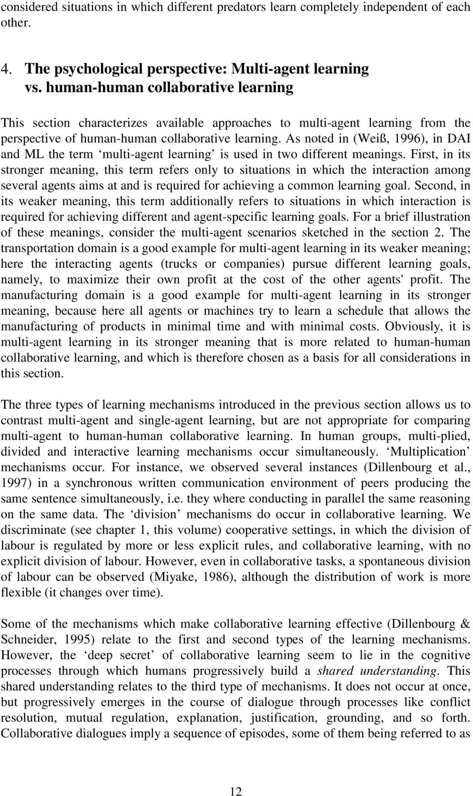 As noted in (Weiß, 1996), in DAI and ML the term multi-agent learning is used in two different meanings.