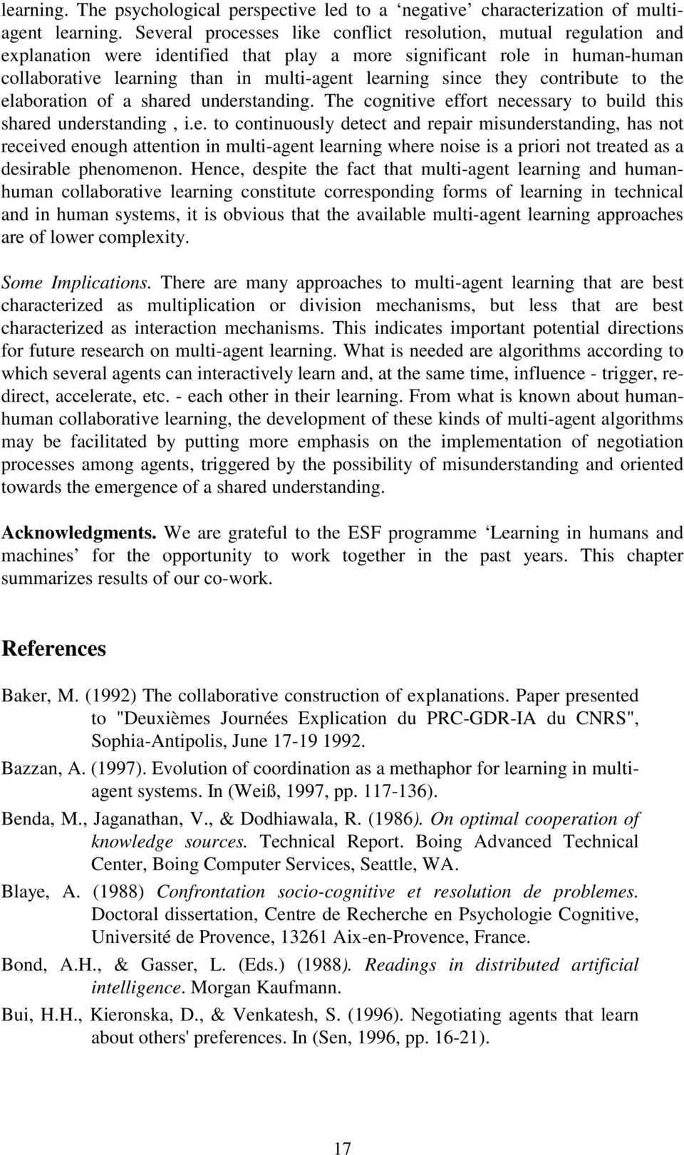 since they contribute to the elaboration of a shared understanding. The cognitive effort necessary to build this shared understanding, i.e. to continuously detect and repair misunderstanding, has not received enough attention in multi-agent learning where noise is a priori not treated as a desirable phenomenon.