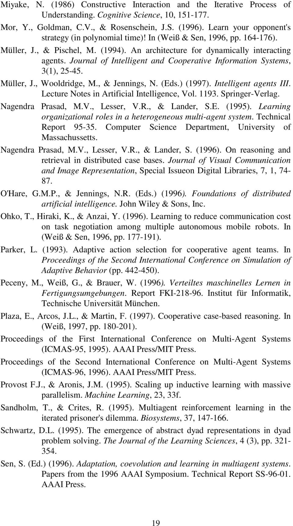 Journal of Intelligent and Cooperative Information Systems, 3(1), 25-45. Müller, J., Wooldridge, M., & Jennings, N. (Eds.) (1997). Intelligent agents III.