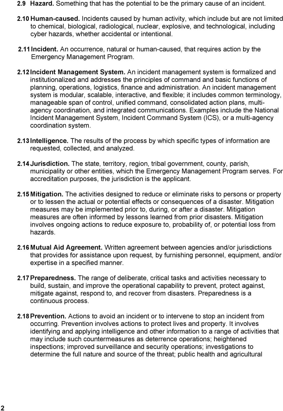 intentional. 2.11 Incident. An occurrence, natural or human-caused, that requires action by the Emergency Management Program. 2.12 Incident Management System.
