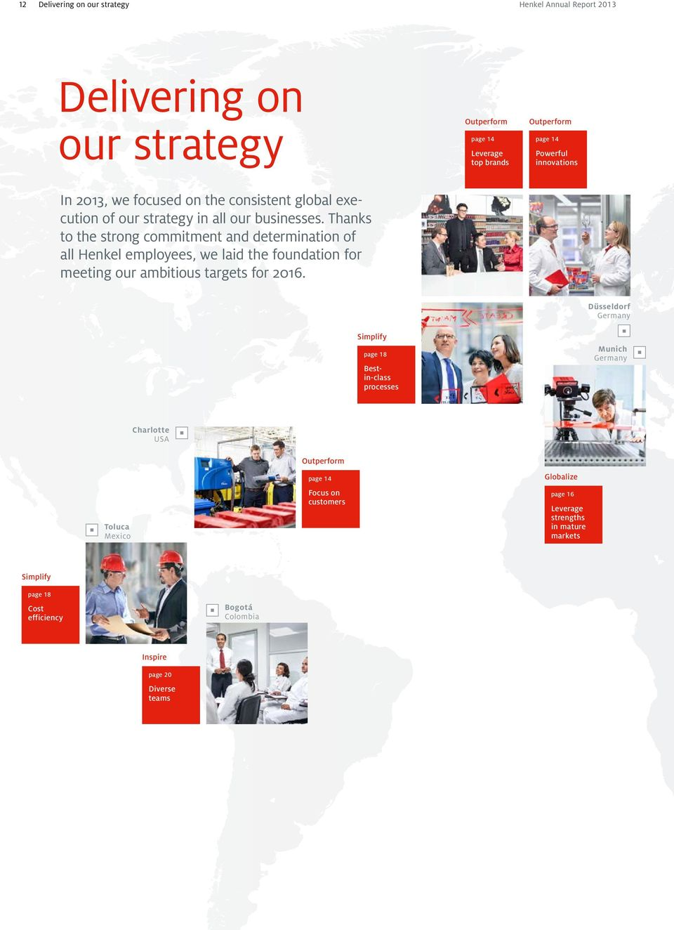 Thanks to the strong commitment and deter mination of all Henkel employees, we laid the foundation for meeting our ambitious targets for 2016.