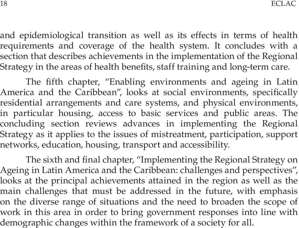The fifth chapter, Enabling environments and ageing in Latin America and the Caribbean, looks at social environments, specifically residential arrangements and care systems, and physical