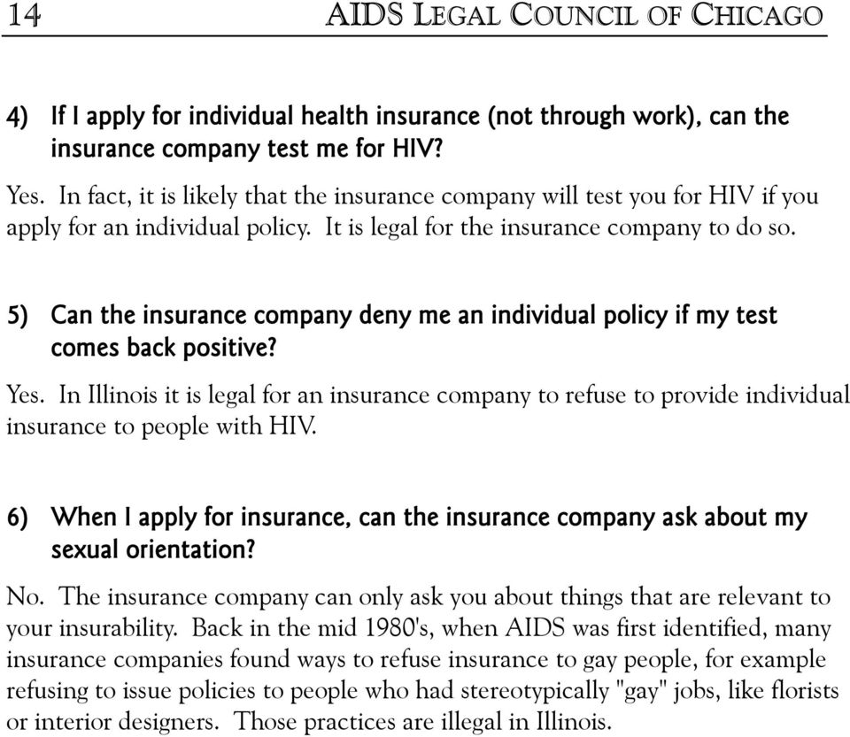 5) Can the insurance company deny me an individual policy if my test comes back positive? Yes.