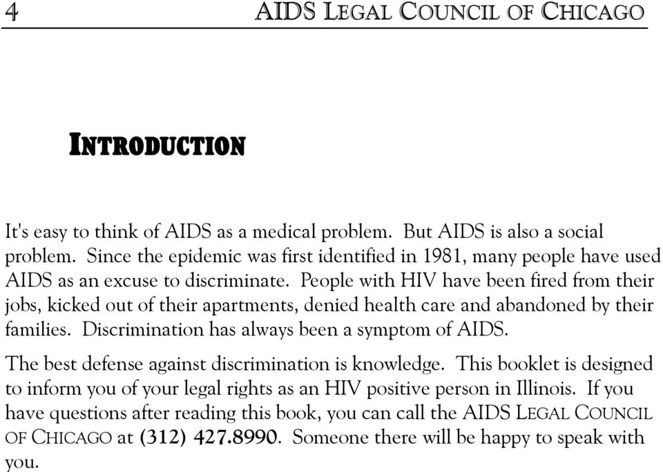 People with HIV have been fired from their jobs, kicked out of their apartments, denied health care and abandoned by their families. Discrimination has always been a symptom of AIDS.