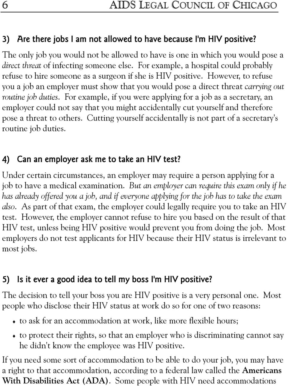 For example, a hospital could probably refuse to hire someone as a surgeon if she is HIV positive.
