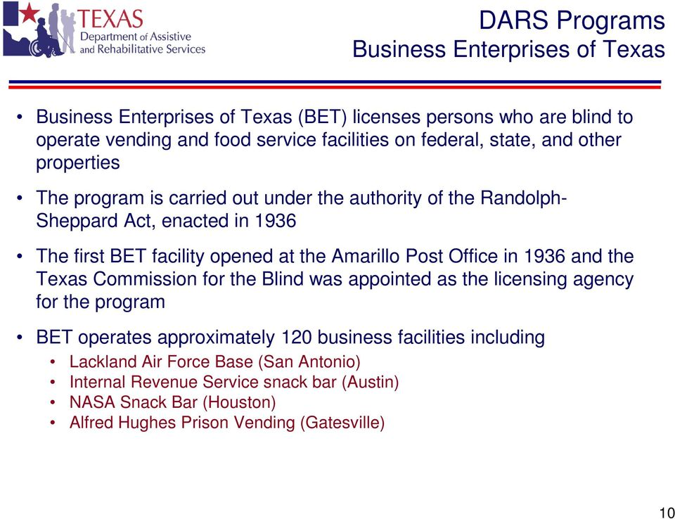 Post Office in 1936 and the Texas Commission for the Blind was appointed as the licensing agency for the program BET operates approximately 120 business