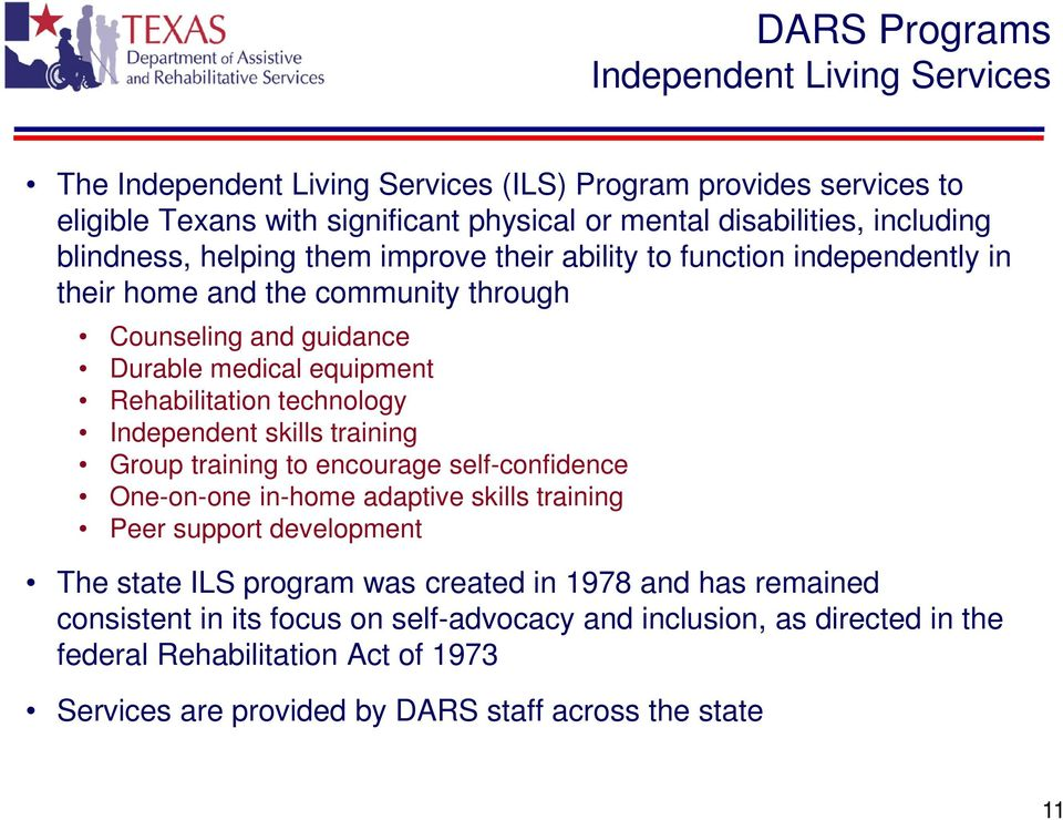 technology Independent skills training Group training to encourage self-confidence One-on-one in-home adaptive skills training Peer support development The state ILS program was