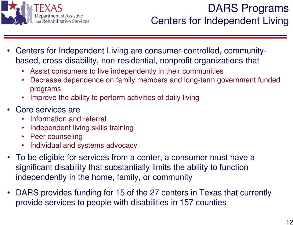 Information and referral Independent living skills training Peer counseling Individual and systems advocacy To be eligible for services from a center, a consumer must have a significant disability