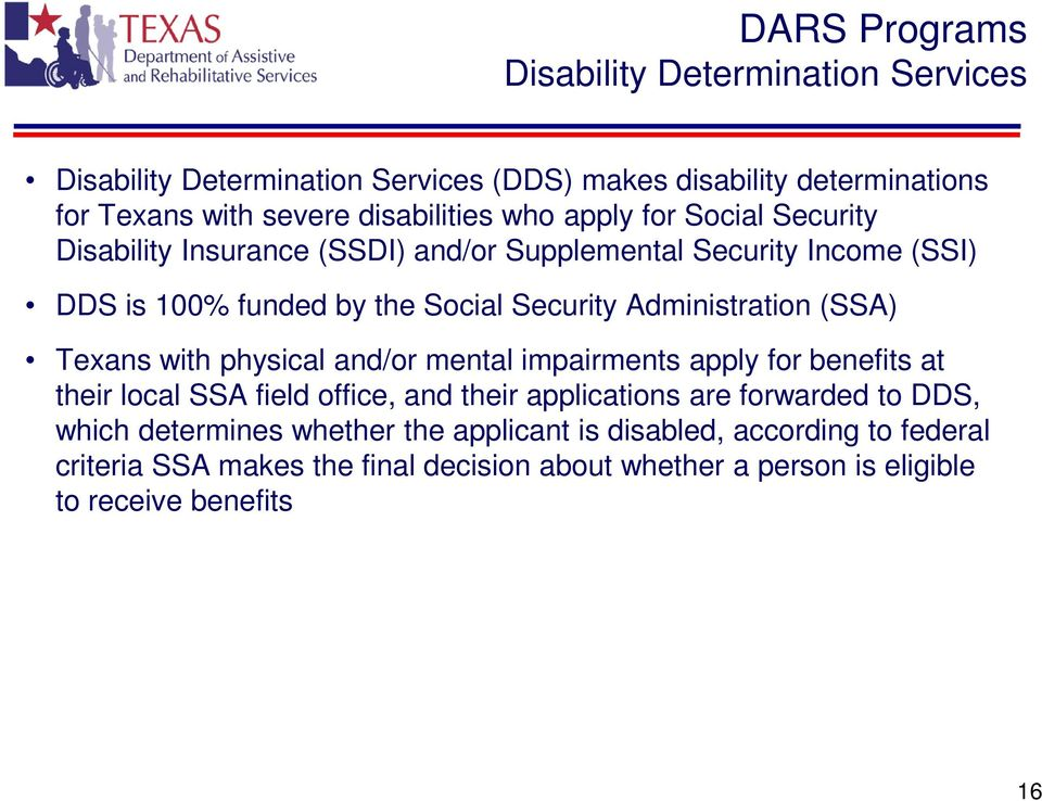 Texans with physical and/or mental impairments apply for benefits at their local SSA field office, and their applications are forwarded to DDS, which