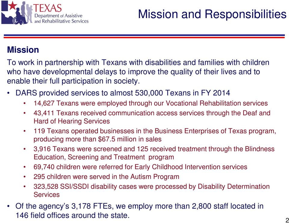 DARS provided services to almost 530,000 Texans in FY 2014 14,627 Texans were employed through our Vocational Rehabilitation services 43,411 Texans received communication access services through the