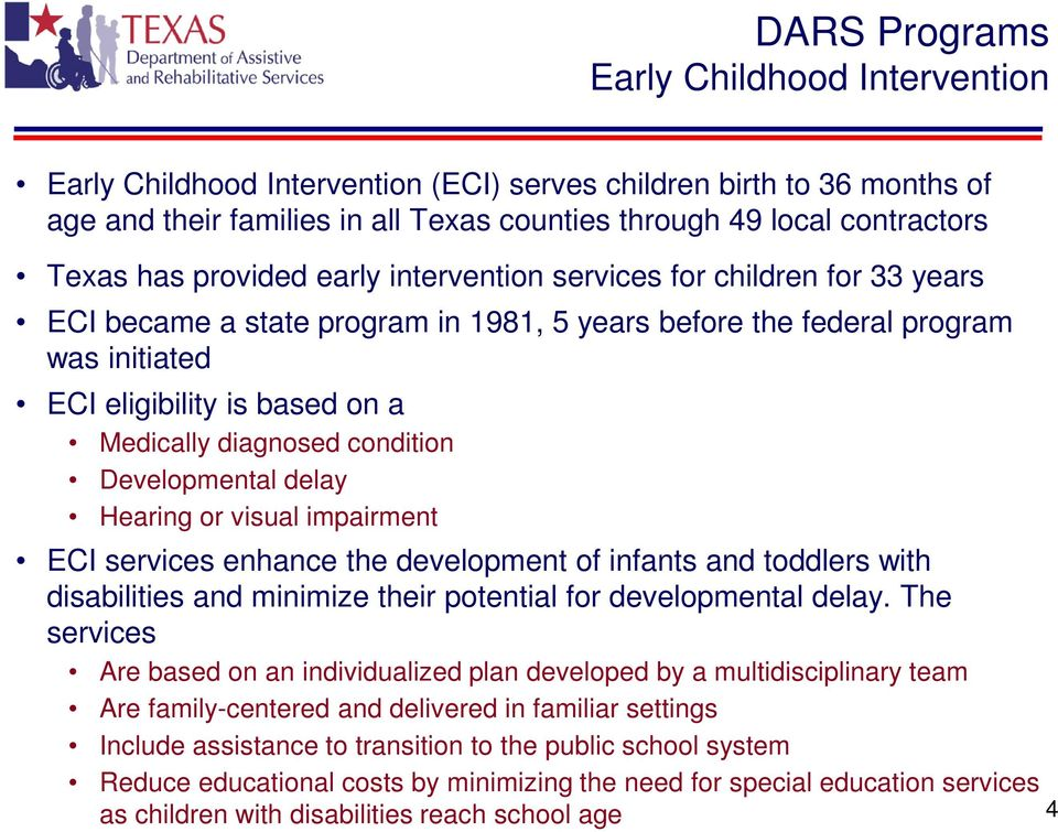 Developmental delay Hearing or visual impairment ECI services enhance the development of infants and toddlers with disabilities and minimize their potential for developmental delay.