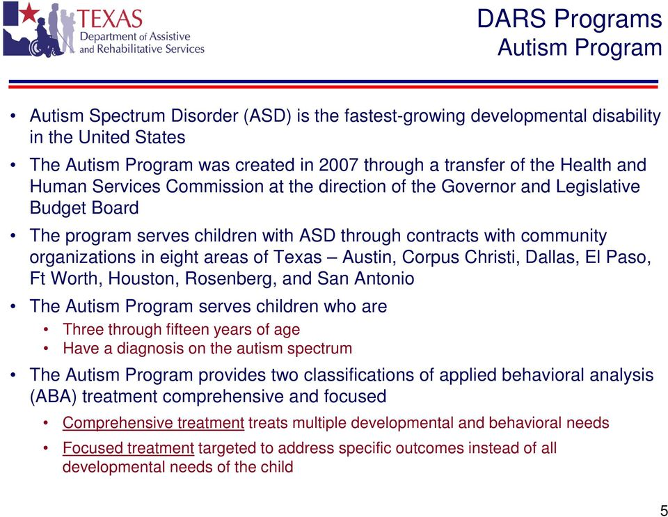 Corpus Christi, Dallas, El Paso, Ft Worth, Houston, Rosenberg, and San Antonio The Autism Program serves children who are Three through fifteen years of age Have a diagnosis on the autism spectrum