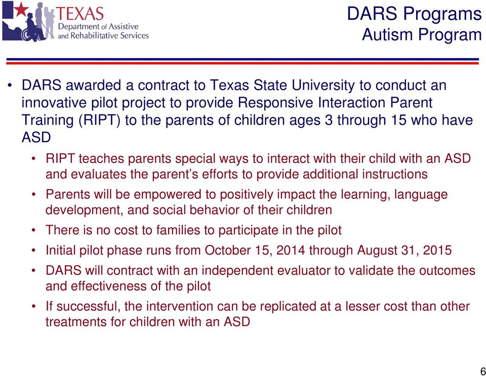 positively impact the learning, language development, and social behavior of their children There is no cost to families to participate in the pilot Initial pilot phase runs from October 15, 2014