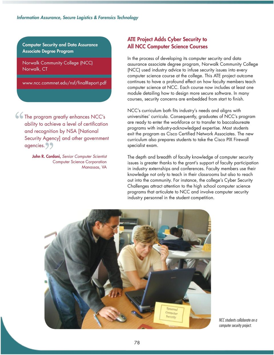 Cordani, Senior Computer Scientist Computer Science Corporation Manassas, VA ATE Project Adds Cyber Security to All NCC Computer Science Courses In the process of developing its computer security and