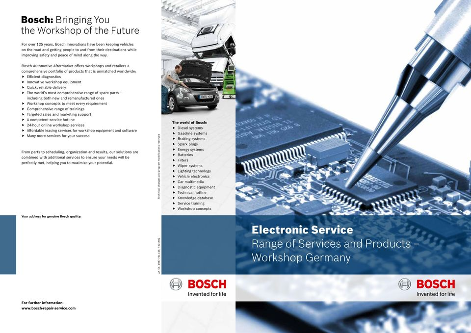 Bosch Automotive Aftermarket offers workshops and retailers a comprehensive portfolio of products that is unmatched worldwide: Efficient diagnostics Innovative workshop equipment Quick, reliable