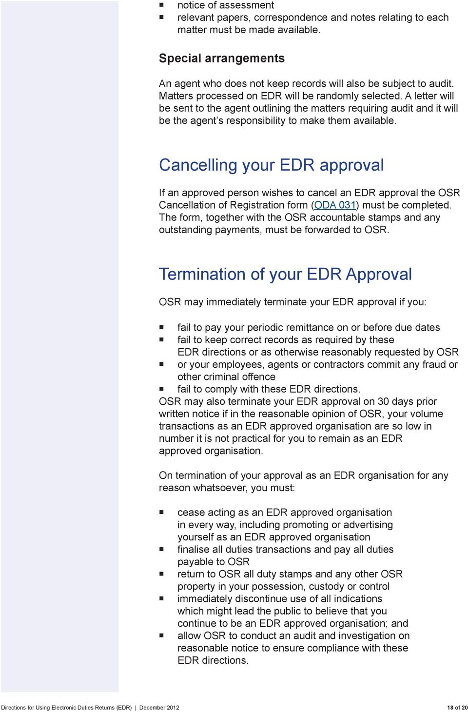 Cancelling your EDR approval If an approved person wishes to cancel an EDR approval the OSR Cancellation of Registration form (ODA 031) must be completed.