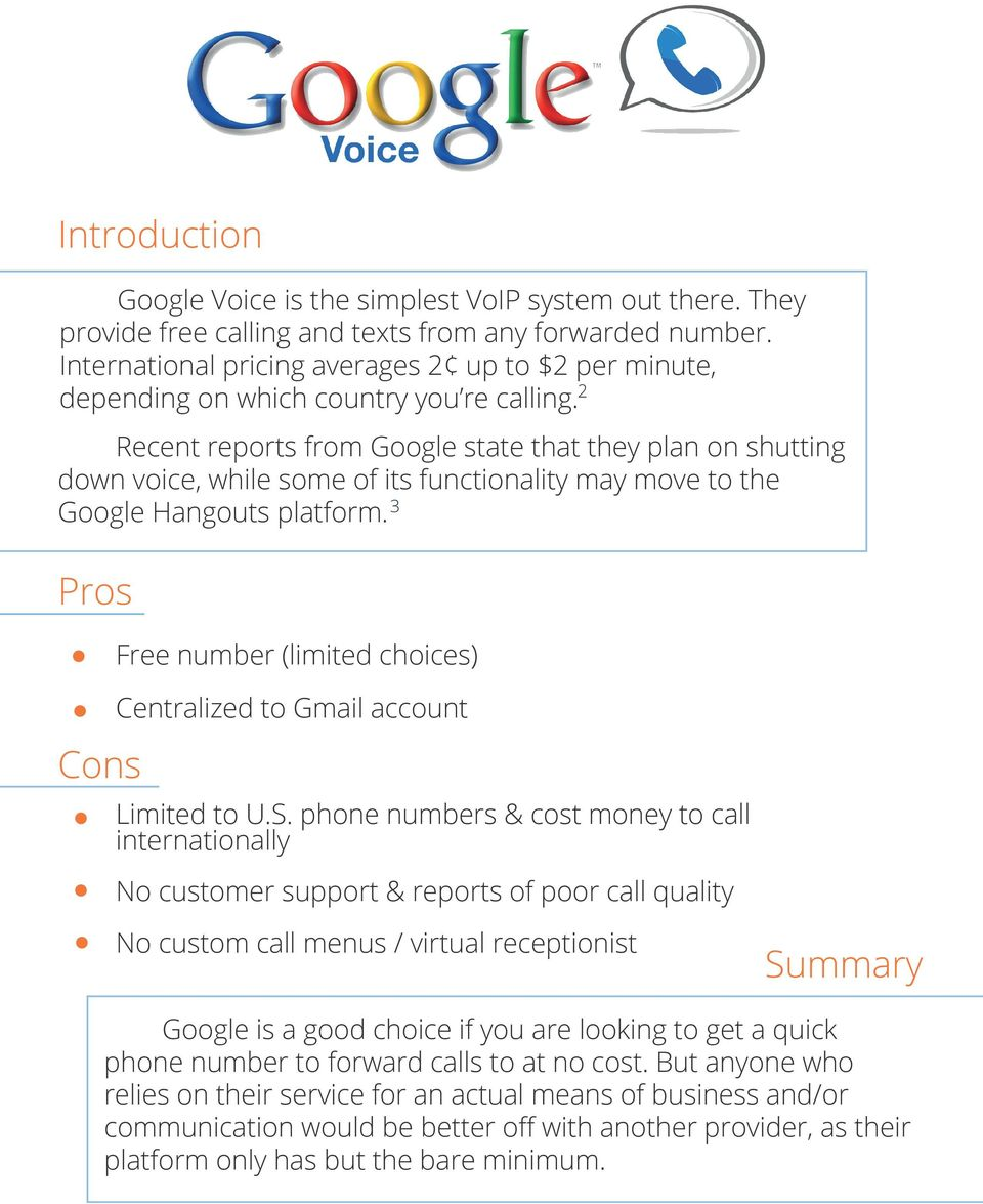 Recent reports from Google state that they plan on shutting down voice, while some of its functionality may move to the 3 Google Hangouts platform.
