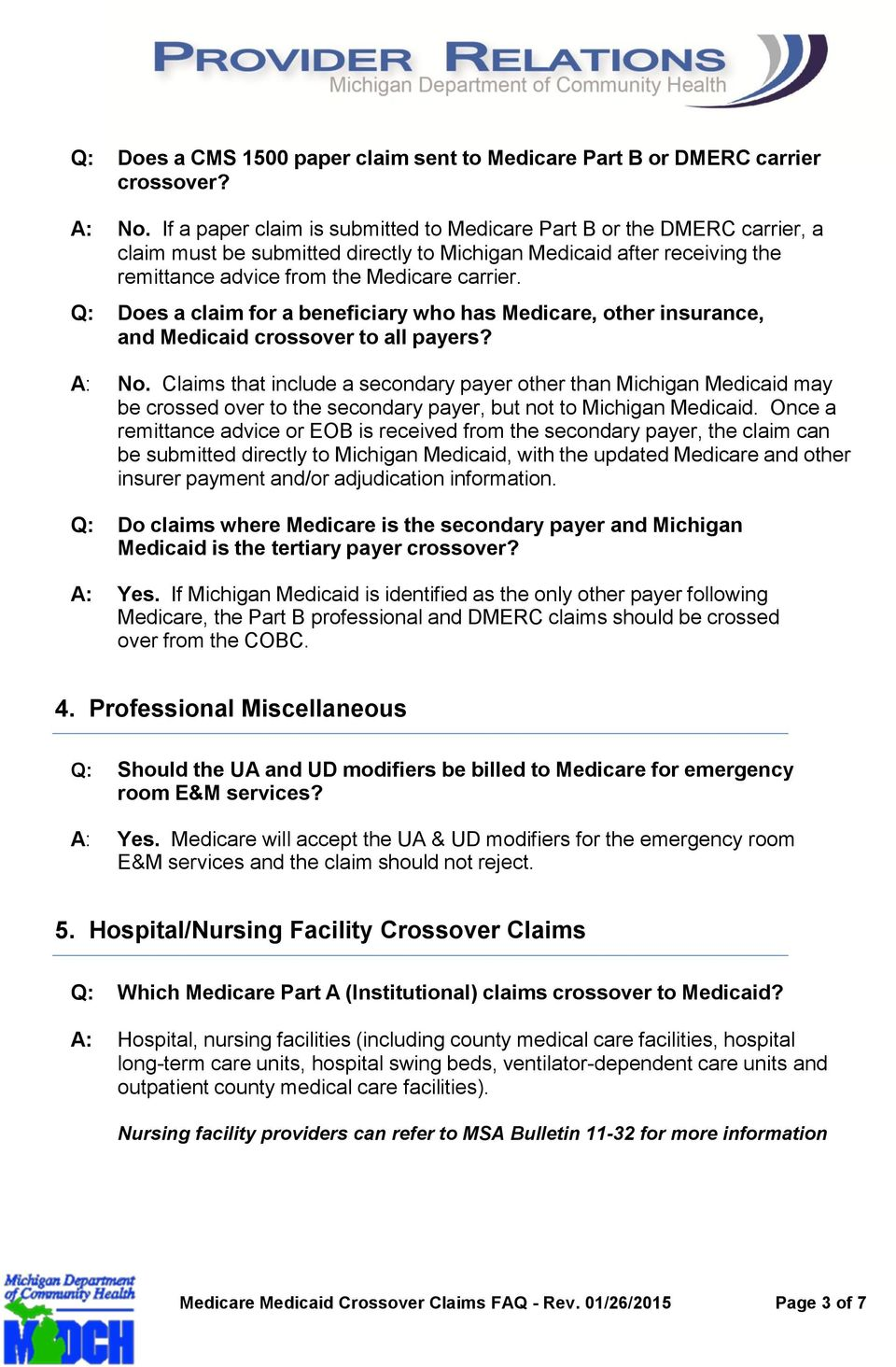 Q: Does a claim for a beneficiary who has Medicare, other insurance, and Medicaid crossover to all payers? A: No.