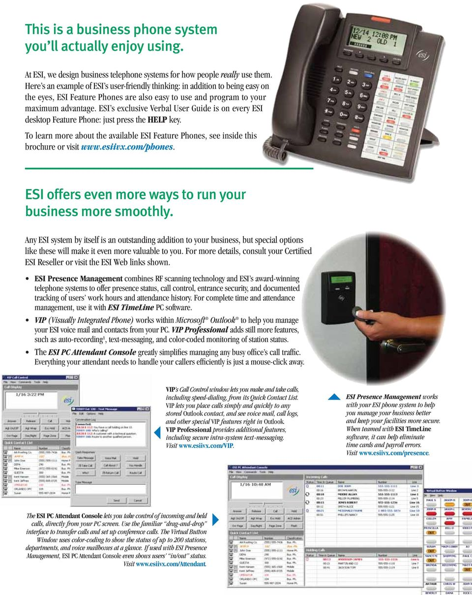 ESI s exclusive Verbal User Guide is on every ESI desktop Feature Phone: just press the HELP key. To learn more about the available ESI Feature Phones, see inside this brochure or visit www.esiivx.