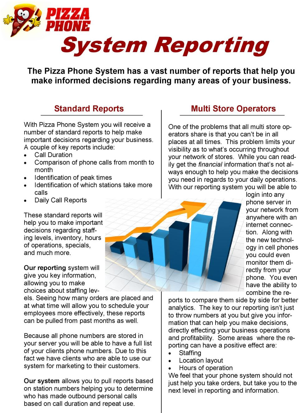 A couple of key reports include: Call Duration Comparison of phone calls from month to month Identification of peak times Identification of which stations take more calls Daily Call Reports These