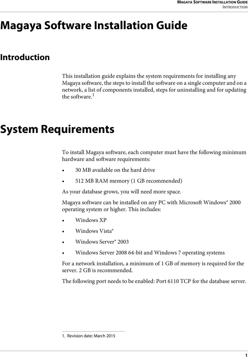 1 System Requirements To install Magaya software, each computer must have the following minimum hardware and software requirements: 30 MB available on the hard drive 512 MB RAM memory (1 GB