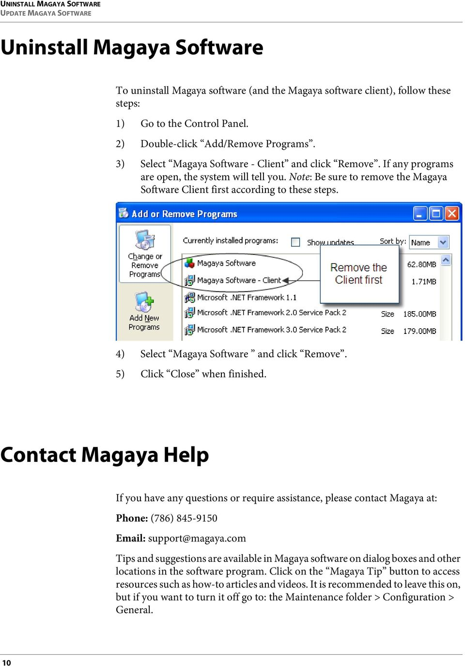 Note: Be sure to remove the Magaya Software Client first according to these steps. 4) Select Magaya Software and click Remove. 5) Click Close when finished.